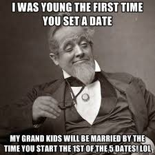 I was young the first time you set a date My grand kids will be ... via Relatably.com