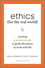 ethics for the real world creating a personal code to guide  ethics for the real world creating a personal code to guide decisions in work and life ronald a howard clinton d korver 9781422121061 com