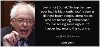Donald Trump Racist Quotes Interesting Bernie Sanders Quote Ever Since [Donald]Trump Has Been Opening His