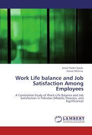 theories of work life balance work life balance reality or theory  work life balance and job satisfaction among employees a work life balance and job satisfaction among