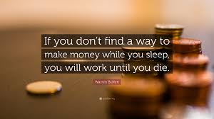 Warren Buffett Quote If You Dont Find A Way To Make Money While