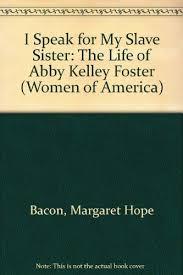 Amazon.fr - I Speak for My Slave Sister: The Life of Abby Kelley Foster -  Bacon, Margaret Hope - Livres