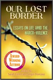 our lost border essays on life amid the narco vio sarah cortez our lost border essays on life amid the narco violence