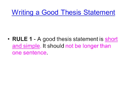 thesis statements notes you will need to formulate a thesis  writing a good thesis statement rule 1 a good thesis statement is short and simple