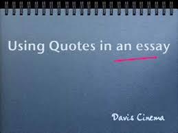 using quotes in an essay using quotes in an essay