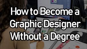 Become A Graphic Designer How To Become A Graphic Designer Without A Degree Learn Worthy