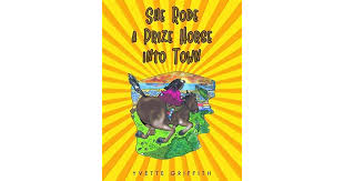 She Rode a Prize Horse Into Town by Yvette Griffith