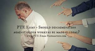 pte essay should discrimination against older workers be made  pte essay should discrimination against older workers be made illegal