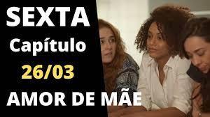 AMOR DE MÃE - Capítulo 26/03 SEXTA – Resumo da novela Amor de Mãe hoje  completo - YouTube