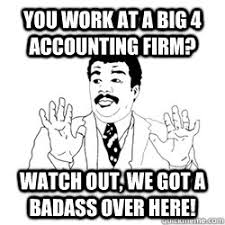 You work at a Big 4 Accounting Firm? Watch out, we got a badass ... via Relatably.com