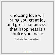 Quotes About Choosing Love Cool Choosing Love Will Bring You Great Joy And Great Happiness That