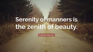 Fredrika Bremer Quote Serenity Of Manners Is The Zenith Of Beauty