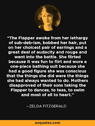 Zelda Fitzgerald Quotes Cool Zelda Fitzgerald Quote The Flapper Awoke From Her Lethargy Of Sub