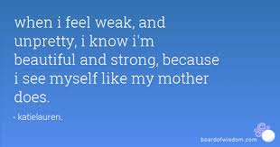 I Know I M Beautiful Quotes Best of When I Feel Weak And Unpretty I Know I'm Beautiful And Strong
