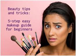 beauty tips and tricks 5 step easy makeup guide for beginners