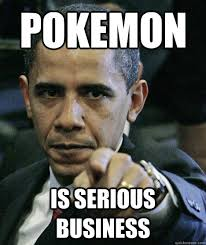 Pokemon Is serious business - Pissed Off Obama - quickmeme via Relatably.com
