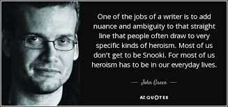 john green quote one of the jobs of a writer is to add  one of the jobs of a writer is to add nuance and ambiguity to that straight