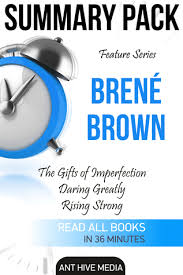 feature series brené brown the gifts of imperfection daring greatly rising strong