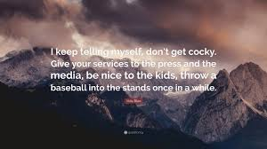 Vida Blue Quote I Keep Telling Myself Dont Get Cocky Give Your