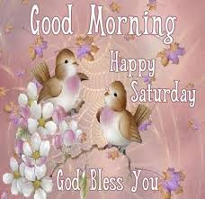 Another nice morning has arrived. Good Morning Happy Saturday God Bless You Desicomments Com