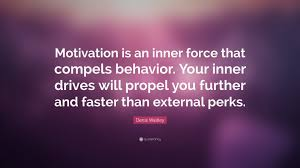denis waitley quote motivation is an inner force that compels denis waitley quote motivation is an inner force that compels behavior your inner