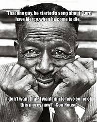 House Quotes 99 Amazing The Amazing Son House I Made This Xpost Rquotes Blues
