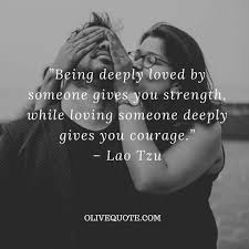 inspirational love quotes. Contemporary Inspirational U201cBeing Deeply Loved By Someone Gives You Strength While Loving  Courageu201d U2013 Lao Tzu Inspirational Love Quotes Intended Inspirational Love Quotes