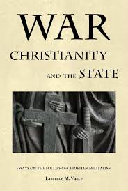 war christianity and the state essays on the follies of war christianity and the state essays on the follies of christian militarism laurence m vance 9780982369760 com books