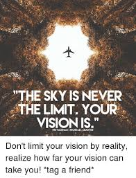 Vision Quotes Inspiration The SKY IS NEVER THE LIMIT YOUR VISION IS QUOTES Don't Limit Your