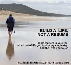 Build A Life Not A Resume Archibald J Holtzhausen