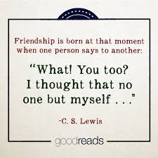 "Quotes About Male Friendship Quote by CS Lewis ""Friendship is born at the moment when one 36"