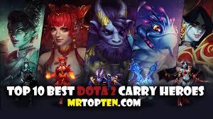 top 10 best dota 2 carry heroes mrtopten com