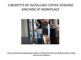 How To Get A Vending Machine At Work Inspiration 48 BENEFITS Of INSTALLING COFFEE VENDING MACHINE At WORKPLACE
