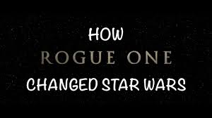 how rogue one changed star wars a video essay how rogue one changed star wars a video essay
