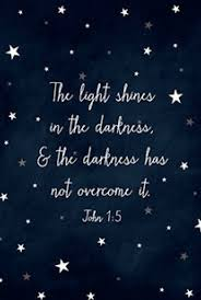 The Light Shines In The Darkness And The Darkness Has Not