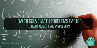 how to solve math problems faster 15 techniques to show students