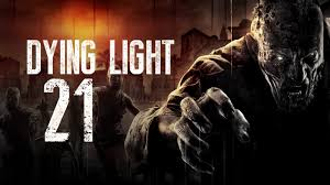 Dying Light Part 21 Dying Light Part 21 The Betrayal