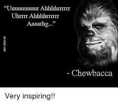 Uuuuuuuuuur Ahhhhrrrrrr Uhrrrr Ahhhhrrrrr Aaaarhg Chewbacca Very Interesting Very Inspiring