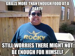 Grills more than enough food at a party Still worries there might ... via Relatably.com