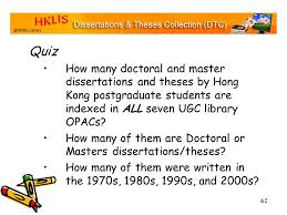 th annual hkiug meeting hkust library hklis dissertations and  62 quiz how many doctoral and master dissertations and theses by hong kong postgraduate students are