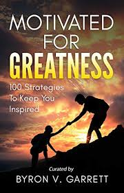 Amazon.com: Motivated for Greatness: 100 Strategies to Keep You Inspired  eBook: Garrett, Byron V.: Kindle Store