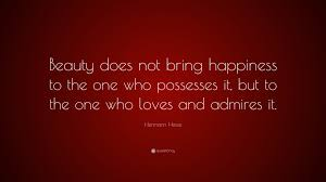 """Red Beauty Quotes Best of Hermann Hesse Quote """"Beauty Does Not Bring Happiness To The One Who"""