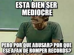 Esta Bien Ser Mediocre - Don Ramon meme on Memegen via Relatably.com