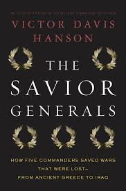 The Savior Generals: How Five Great Commanders Saved Wars That Were Lost -  From Ancient Greece to Iraq: Victor Davis Hanson: Bloomsbury Press