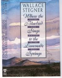 stegner bluebirdlemonadecvr jpg where the bluebird sings to the lemonade springs essay on the sense of place by stegner