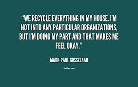 Recycling Quotes Enchanting Famous Recycling Quotes €�We Recycle Everything In My HouseI'm Not