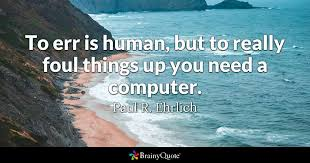 Really Good Quotes 47 Best To Err Is Human But To Really Foul Things Up You Need A Computer