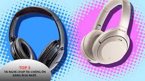 Top 5 Tai nghe chụp tai chống ồn tốt nhất hiện nay