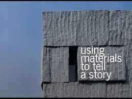 using materials to tell a story an architectural essay  using materials to tell a story an architectural essay