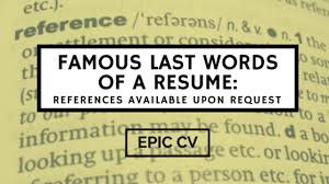 Should A Resume Include References Cool Famous Last Words Of A Resume References Available Upon Request